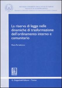 Libro La riserva di legge nelle dinamiche di trasformazione dell'ordinamento interno e comunitario Maria Pia Iadicicco