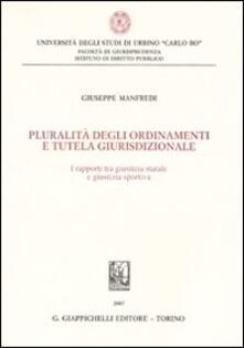 Pluralità degli ordinamenti e tutela giurisdizionale. I rapporti tra giustizia statale e giustizia sportiva.pdf