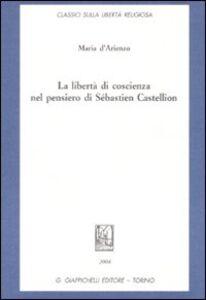 Libro La libertà di coscienza nel pensiero di Sébastien Castellion Maria D'Arienzo