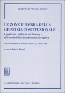 Libro Le zone d'ombra della giustizia costituzionale. I giudizi sui conflitti di attribuzione e aull'ammissibilità del referendum abrogativo