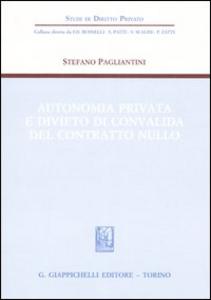 Libro Autonomia privata e divieto di convalida del contratto nullo Stefano Pagliantini