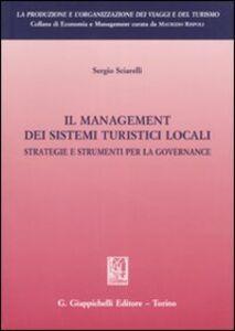 Libro Il management dei sistemi turistici locali. Strategie e strumenti per la governance Sergio Sciarelli