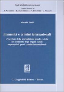 Immunità e crimini internazionali. L'esercizio della giurisdizione penale e civile nei confronti degli organi statali sospettati di gravi crimini internazionali