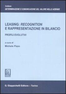 Libro Leasing: «recognition» e rappresentazione in bilancio. Profili evolutivi