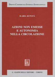 Foto Cover di Azioni non emesse e autonomia nella circolazione, Libro di Ilaria Kutufà, edito da Giappichelli