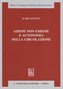 Libro Azioni non emesse e autonomia nella circolazione Ilaria Kutufà