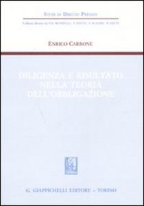 Libro Diligenza e risultato nella teoria dell'obbligazione Enrico Carbone