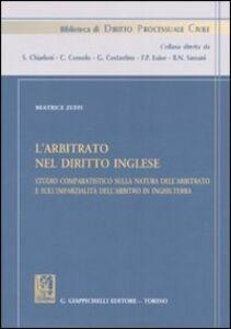 Libro L' arbitrato nel diritto inglese. Studio comparatistico sulla natura dell'arbitrato e sull'imparzialità dell'arbitrato in Inghilterra Beatrice Zuffi