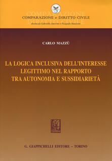La logica inclusiva dell'interesse legittimo nel rapporto tra autonomia e sussidiarietà - Carlo Mazzù - copertina