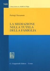 Libro La mediazione nella tutela della famiglia Pierluigi Mazzamuto