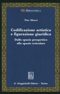 Libro Codificazione artistica e figurazione giuridica. Dalla spazio prospettico allo spazio reticolare Tito Marci