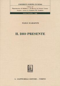 Libro Il Dio presente Paolo Scarafoni