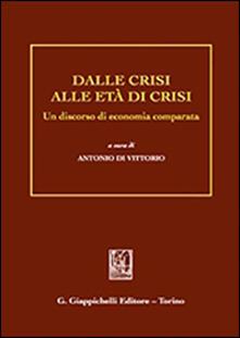 Dalle crisi alle età di crisi. Un discorso di economia comparata.pdf