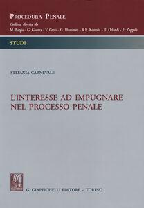 Libro L' interesse ad impugnare nel processo penale Stefania Carnevale