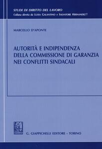 Libro Autorità e indipendenza della commissione di garanzia nei conflitti sindacali Marcello D'Aponte