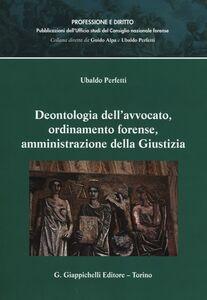 Foto Cover di Deontologia dell'avvocato, ordinamento forense, amministrazione della giustizia, Libro di Ubaldo Perfetti, edito da Giappichelli