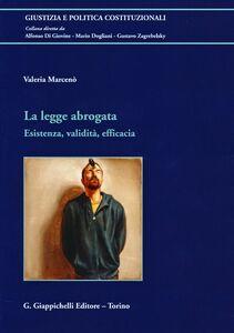 Foto Cover di La legge abrogata. Esistenza, validità, efficacia, Libro di Valeria Marcenò, edito da Giappichelli