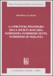 Libro La struttura finanziaria della società bancaria: patrimonio, patrimonio netto, patrimonio di vigilanza Donatella La Licata