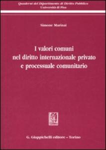 Libro I valori comuni nel diritto internazionale privato e processuale comunitario Simone Marinai