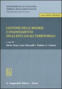Libro Gestione delle risorse e finanziamento degli enti locali teritoriali. Atti della giornata di studio (Sassari, 13 ottobre 2006)