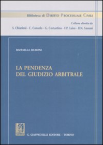 Libro La pendenza del giudizio arbitrale Raffaella Muroni