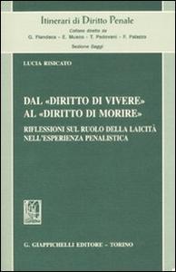 Libro Dal «diritto di vivere» al «diritto di morire». Riflessioni sul ruolo della laicità nell'esperienza penalistica Lucia Risicato