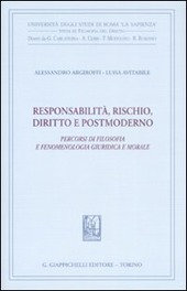 Responsabilità, rischio, diritto e postmoderno. Percorsi di filosofia fenomenologica, giuridica e morale