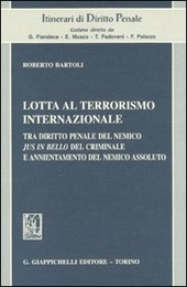 Lotta al terrorismo internazionale. Tra diritto penale del nemico jus in bello del criminale e annientamento del nemico assoluto