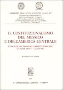 Libro Il costituzionalismo del Messico e dell'America centrale. Evoluzione politico-costituzionale e carte costituzionali Eduardo Rozo Acuña