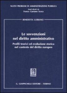 Libro Le sovvenzioni nel diritto amministrativo. Profili teorici ed evoluzione storica nel contesto del diritto europeo Benedetta Lubrano