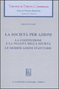 Libro Trattato di diritto commerciale. Sez. IV. Vol. 5\1: La società per azioni. La costituzione e la nullità della società. Le modificazioni statutarie. Giovanni Capo