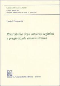 Libro Risarcibilità degli interessi legittimi e pregiudiziale amministrativa Lucio V. Moscarini