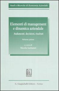 Libro Elementi di management e dinamica aziendale. Andamenti, decisioni, risultati. Vol. 1
