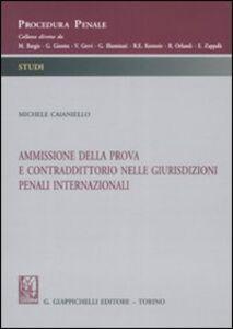 Foto Cover di Ammissione della prova e contraddittorio nelle giurisdizioni penali internazionali, Libro di Michele Caianiello, edito da Giappichelli