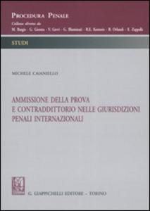 Libro Ammissione della prova e contraddittorio nelle giurisdizioni penali internazionali Michele Caianiello