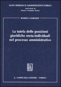 Libro La tutela delle posizioni giuridiche meta-individuali nel processo amministrativo Roberta Lombardi