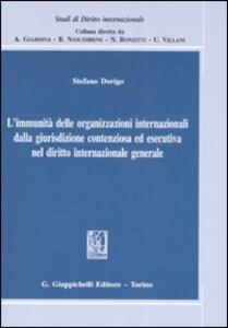 L' immunità delle organizzazioni internazionali dalla giurisdizione contenziosa ed esecutiva nel diritto internazionale generale