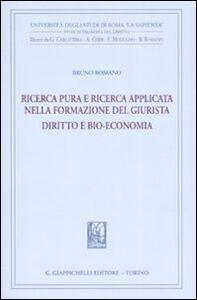 Libro Ricerca pura e ricerca applicata nella formazione del giurista. Diritto e bio-economia Bruno Romano