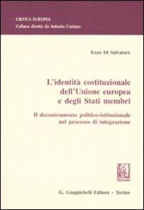 Libro L' identità costituzionale dell'Unione Europea e degli stati membri. Il decentramento politico-istituzionale nel processo di integrazione Enzo Di Salvatore