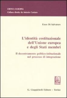 L identità costituzionale dellUnione Europea e degli stati membri. Il decentramento politico-istituzionale nel processo di integrazione.pdf