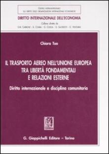 Rallydeicolliscaligeri.it Il trasporto aereo nell'Unione Europea tra libertà fondamentali e relazioni esterne. Diritto internazionale e disciplina comunitaria Image