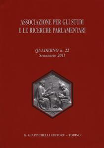 Associazione per gli studi e le ricerche parlamentari. Vol. 22: Seminario (2011).