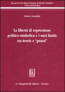 Foto Cover di La libertà di espressione politico-simbolica e i suoi limiti: tra teorie e «prassi», Libro di Elettra Stradella, edito da Giappichelli