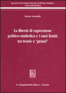 Libro La libertà di espressione politico-simbolica e i suoi limiti: tra teorie e «prassi» Elettra Stradella