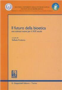 Foto Cover di Il futuro della bioetica. Una scienza nuova per il XXI secolo, Libro di  edito da Giappichelli