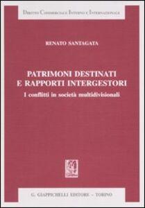 Libro Patrimoni destinati e rapporti intergestori. I conflitti in società multidivisionali Renato Santagata