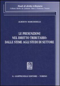 Libro Le presunzioni nel diritto tributario: dalle stime agli studi di settore Alberto Marcheselli