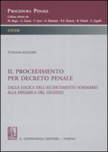 Libro Il procedimento per decreto penale. Dalla logica dell'accertamento sommario alla dinamica del giudizio Stefano Ruggeri