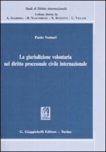 Libro La giurisdizione volontaria nel diritto processuale civile internazionale Paolo Venturi