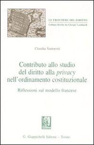 Libro Contributo allo studio del diritto alla privacy nell'ordinamento costituzionale. Riflessioni sul modello francese Claudia Sartoretti